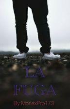 LA FUGA (EN CURSO) by MorlexPro173