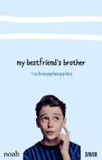 My Bestfriend's Brother  ~A Noah Schnapp Fanfic~ by schnappleapples