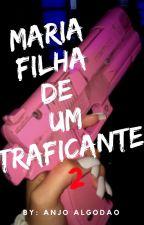 Maria- Filha de um traficante 2 by AnjoAlgodao