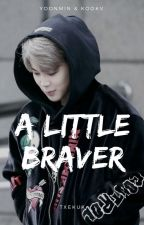 A Little Braver「ym ღ kv 」 by txekuk