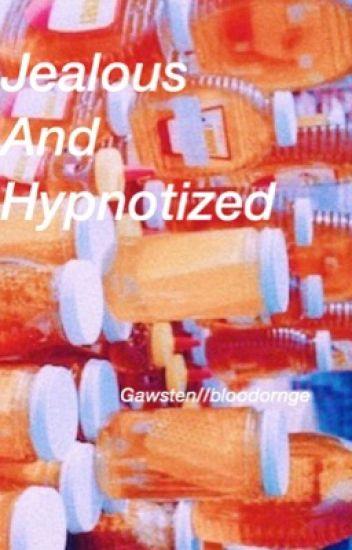 Jealous and Hypnotized // Gawsten