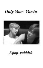 Only You~Yuwin by kpop-rubbish