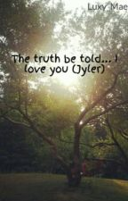 The truth be told... I love you (Jyler) {COMPLETED} by Luxy_Mae