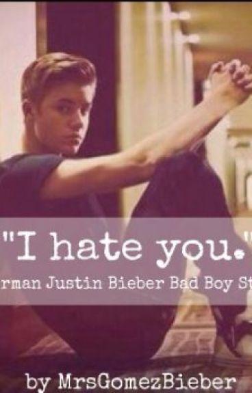 I hate you. (German Justin Bieber Bad Boy Story)