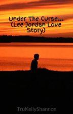 Under The Curse... (Lee Jordan Love Story) by Rikus_Axel