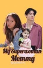 My Superwoman Mommy! [Revising] by sambaeksoo14