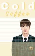 Cold Coffee    BTS Jin FF by ItzJennieee