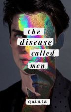 The Disease Called Men by _quinta