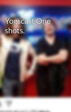 Yogscast One shots. by Midnight_spyro