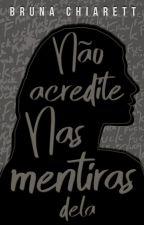 Não Acredite Nas Mentiras Dela by BrunaChiarett