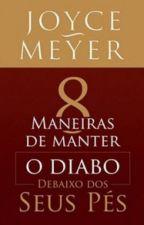 8 MANEIRAS DE MANTER O DIABO DEBAIXO DOS SEUS PÉS- Joyce Meyer by MonalisaNascimento85