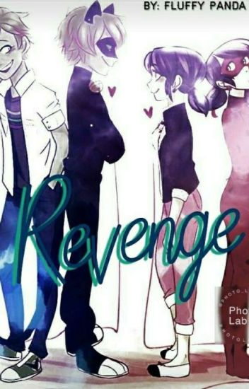 Revenge (A Miraculous Ladybug Fanfic) - fluffyPanda001 - Wattpad