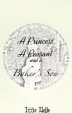 A Princess, a Peasant and a Baker's Son by fiction-wishing