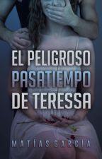 El peligroso pasatiempo de Teressa by matiasgonzalogarcia