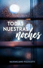 Todas Nuestras Noches by maxipizzicott1
