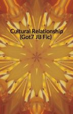 Cultural Relationship (Got7 JB Fic) by bunniesdonthaveears