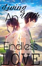 Living with an endless love (Slow Update) by Suganess_infires