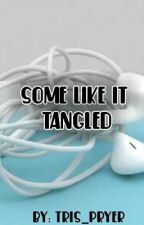Some Like It Tangled  by Tris_Pryer