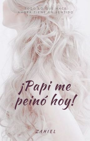 ¡Papi me peinó hoy! by Zahiel