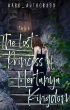 The Lost Princess Of Mertanya Kingdom by Dark_Author890