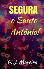 Segura o Santo Antônio! [Conto][Completo] by gjmoreira88