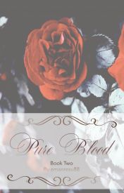 Pure Blood (Book two of the Blood Series) by emanresu88