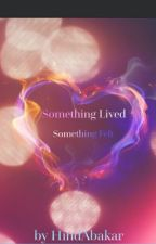 Something lived, Something felt by HindAbakar