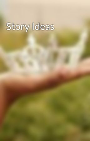 Story Ideas by ModelChick95
