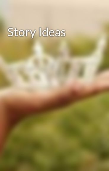 Story Ideas by ModelChick95