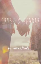 Crush x Reader by Neko-Windy