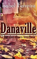 Danaville - O lar das cinco terríveis by IsabelFerreira617