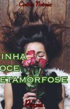 Minha Doce Metamorfose  by CinthiaNomia