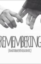 Remembering (A Matthew Espinosa FanFic) by mjmjmm
