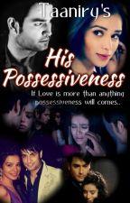 His possessiveness by taaniry