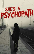 She's A Psychopath by LateWriter