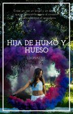 Hija de Humo y Hueso by EDonatti13
