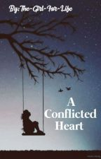 A Conflicted Heart (#Wattys 2018) ✔ by The-Girl-For-Life