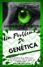 Um Problema De Genética //Versão PT/BR by Sobrenaturaish