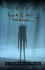 ALWAYS WATCHES: a Slenderman Story by AlexBernien