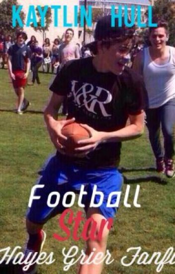 Football Star (Hayes Grier Fanfiction)