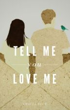 Tell Me You Love Me by ilyamalie