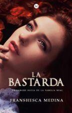 LA BASTARDA [TERMINADA] by ColdAngel21