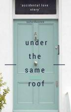 Under The Same Roof by saturdazeee