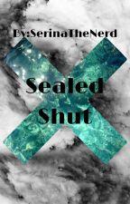 Sealed Shut  by SerinaTheNerd