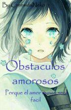 Obstáculos amorosos by CreesidaNeko