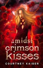 Amidst Crimson Kisses by HollandReads