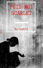Fuis Moi Scarlet ( Terminé)  by lsgb73