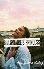 Billionaire's Princess✔ by -WriterJess