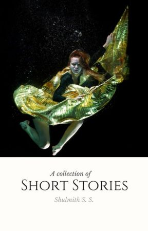A Collection of Short Stories by shutheauthor