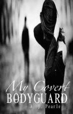My Covert Bodyguard by alipearl